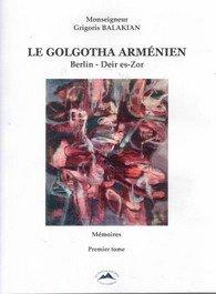 Le golotha Arménien, Balakian, Premier Tome